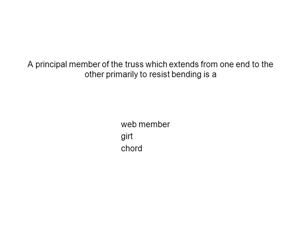 A principal member of the truss which extends from one end to the other primarily to resist bending is a