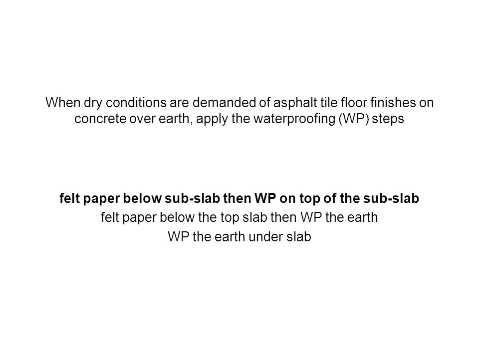 felt paper below sub-slab then WP on top of the sub-slab