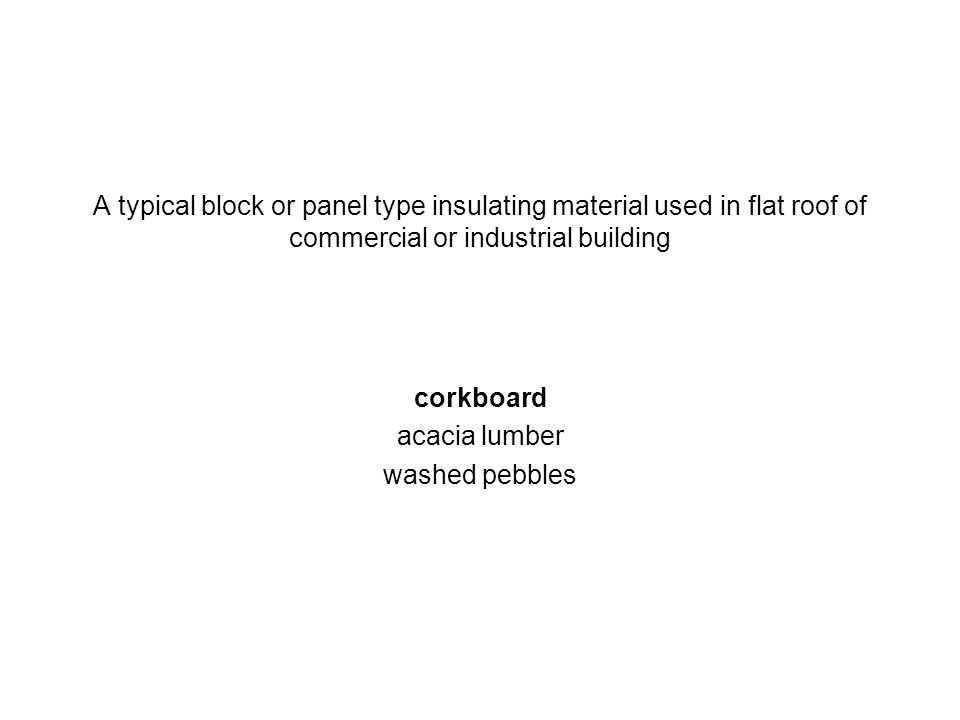 A typical block or panel type insulating material used in flat roof of commercial or industrial building