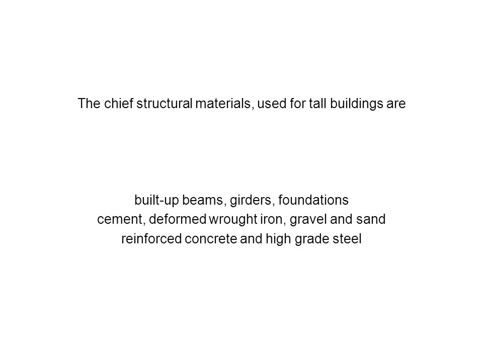 The chief structural materials, used for tall buildings are