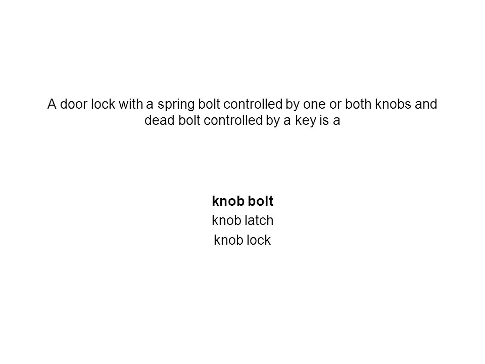 A door lock with a spring bolt controlled by one or both knobs and dead bolt controlled by a key is a