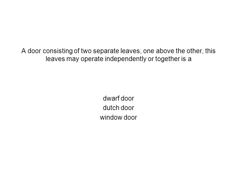 A door consisting of two separate leaves, one above the other, this leaves may operate independently or together is a