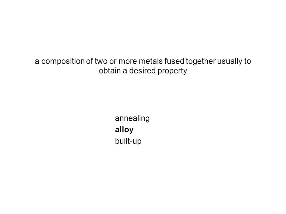 a composition of two or more metals fused together usually to obtain a desired property