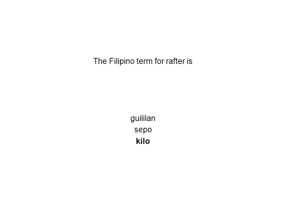 The Filipino term for rafter is