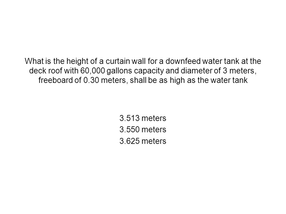 What is the height of a curtain wall for a downfeed water tank at the deck roof with 60,000 gallons capacity and diameter of 3 meters, freeboard of 0.30 meters, shall be as high as the water tank