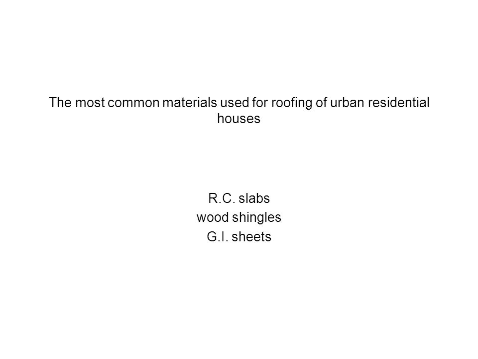 The most common materials used for roofing of urban residential houses