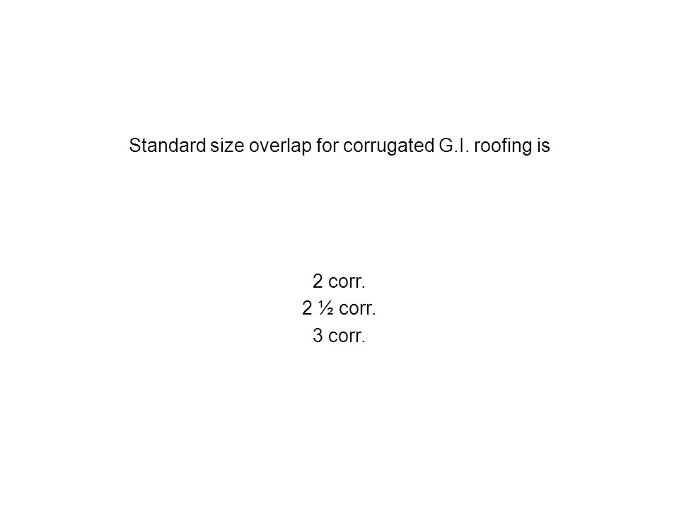 Standard size overlap for corrugated G.I. roofing is