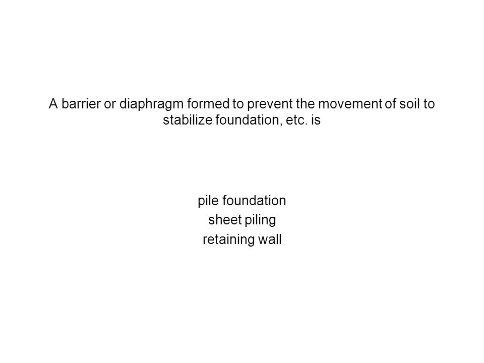 A barrier or diaphragm formed to prevent the movement of soil to stabilize foundation, etc. is