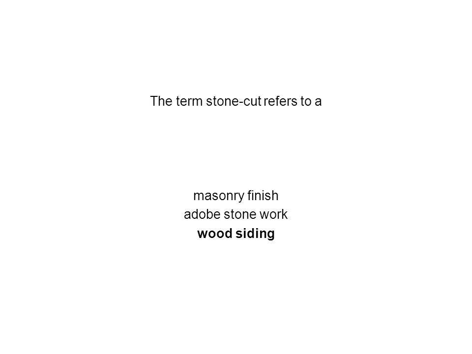 The term stone-cut refers to a