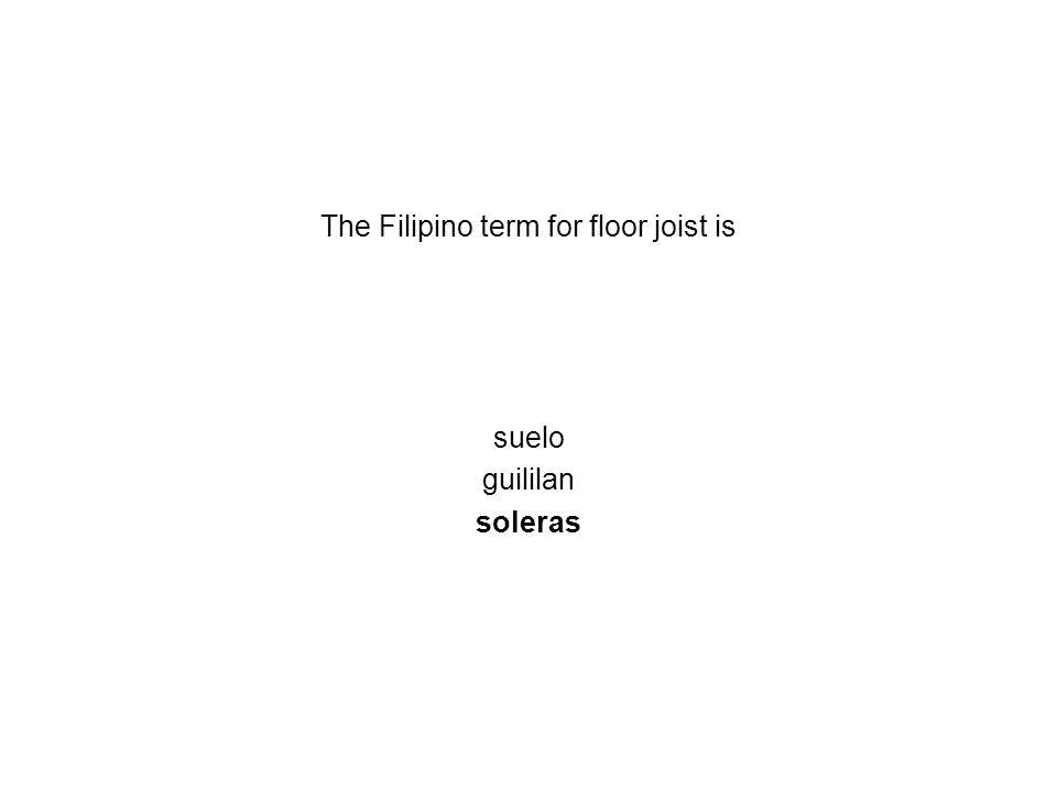 The Filipino term for floor joist is
