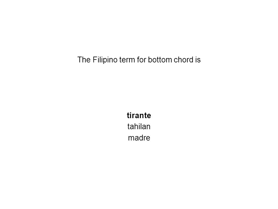 The Filipino term for bottom chord is