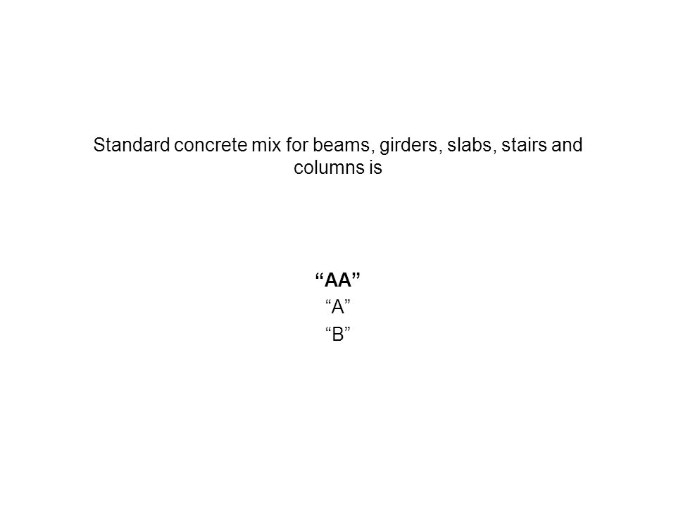 Standard concrete mix for beams, girders, slabs, stairs and columns is