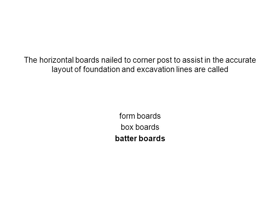 The horizontal boards nailed to corner post to assist in the accurate layout of foundation and excavation lines are called