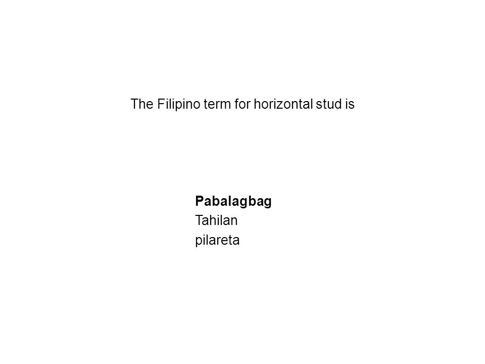 The Filipino term for horizontal stud is