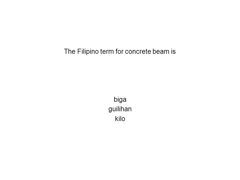 The Filipino term for concrete beam is