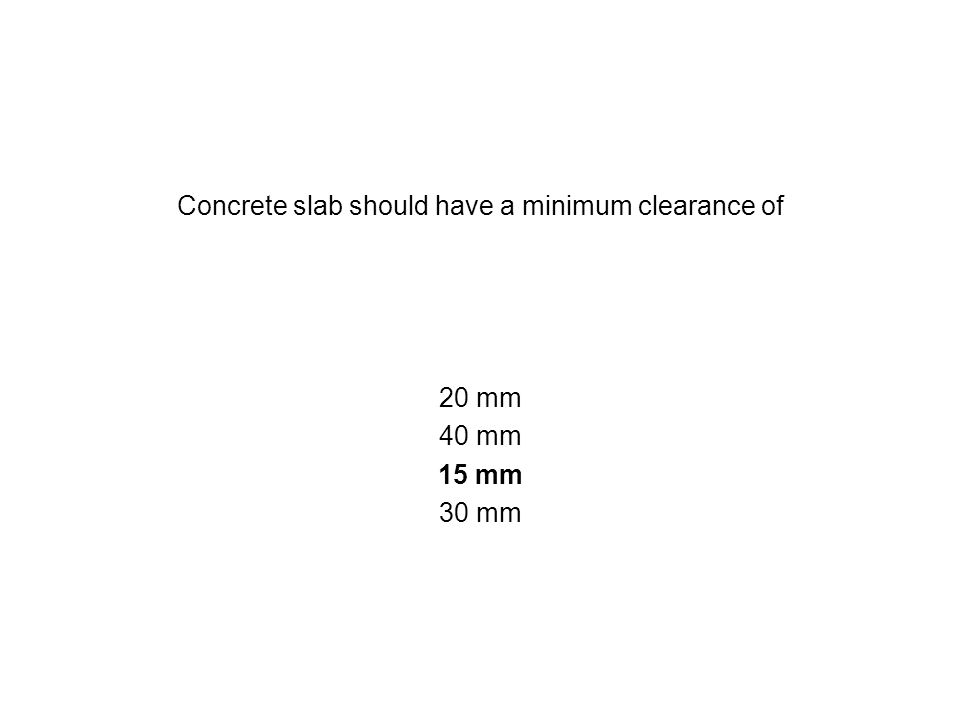 Concrete slab should have a minimum clearance of