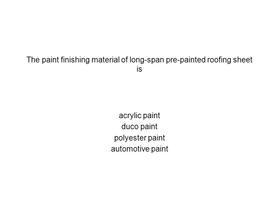 The paint finishing material of long-span pre-painted roofing sheet is
