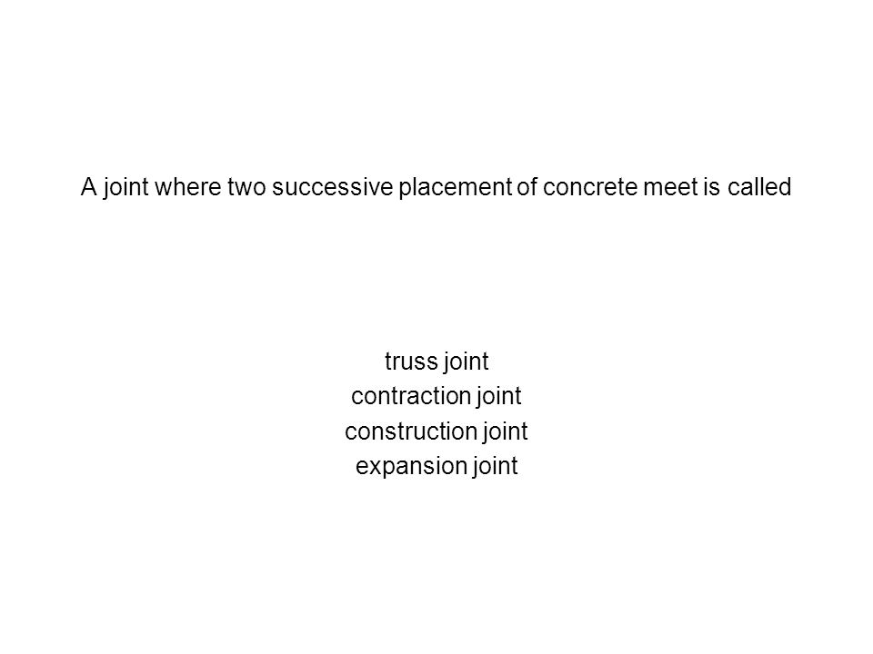 A joint where two successive placement of concrete meet is called