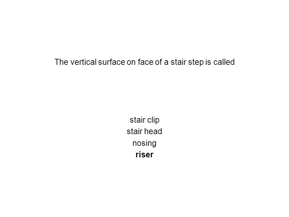The vertical surface on face of a stair step is called