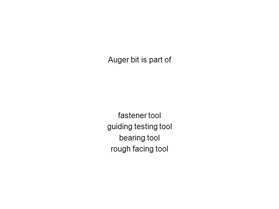 Auger bit is part of fastener tool guiding testing tool bearing tool rough facing tool