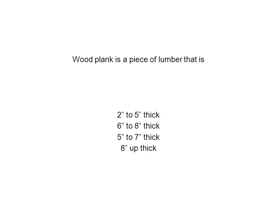 Wood plank is a piece of lumber that is