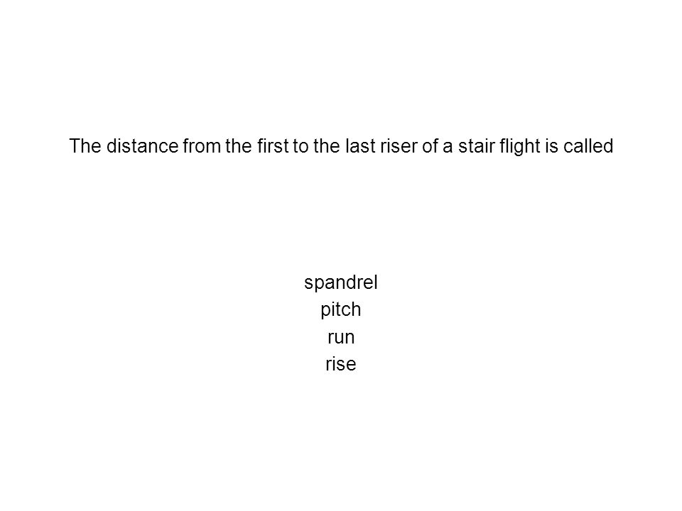 The distance from the first to the last riser of a stair flight is called