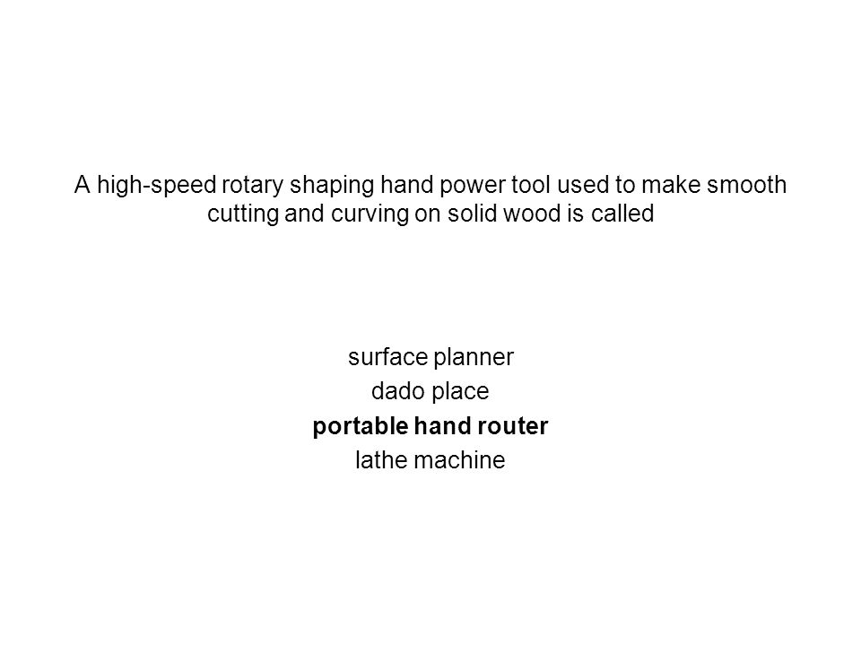 A high-speed rotary shaping hand power tool used to make smooth cutting and curving on solid wood is called