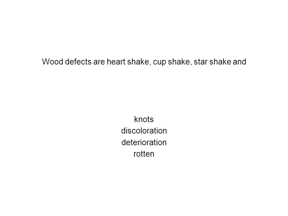 Wood defects are heart shake, cup shake, star shake and