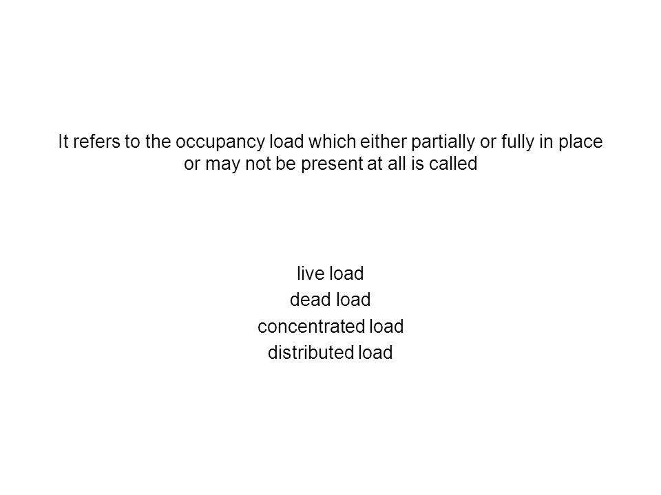 It refers to the occupancy load which either partially or fully in place or may not be present at all is called