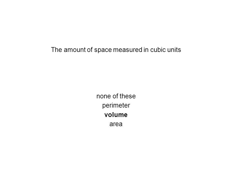 The amount of space measured in cubic units