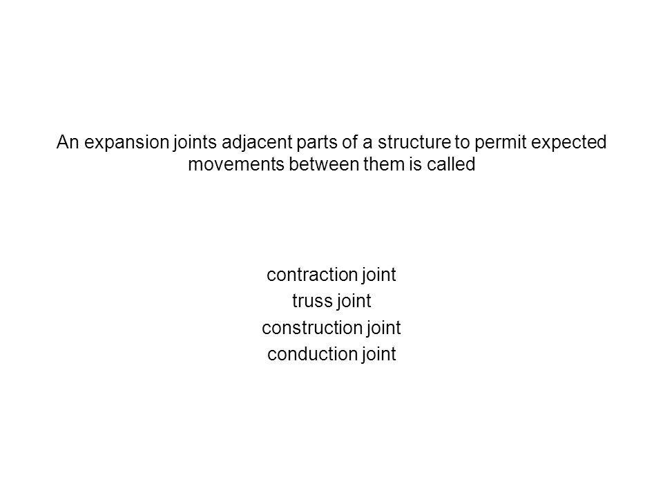 An expansion joints adjacent parts of a structure to permit expected movements between them is called
