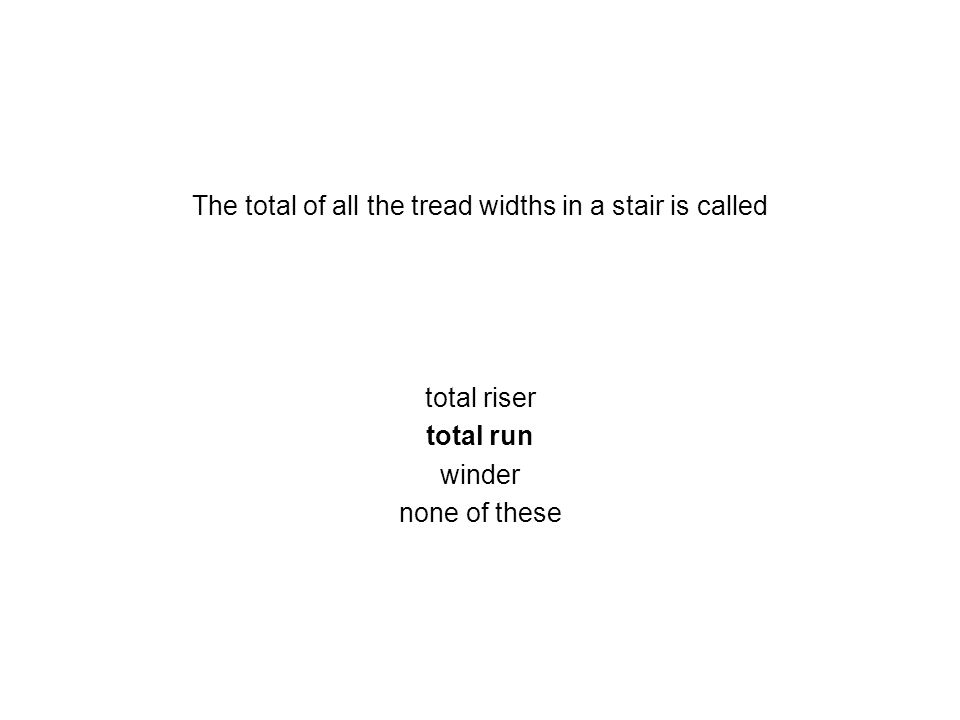 The total of all the tread widths in a stair is called