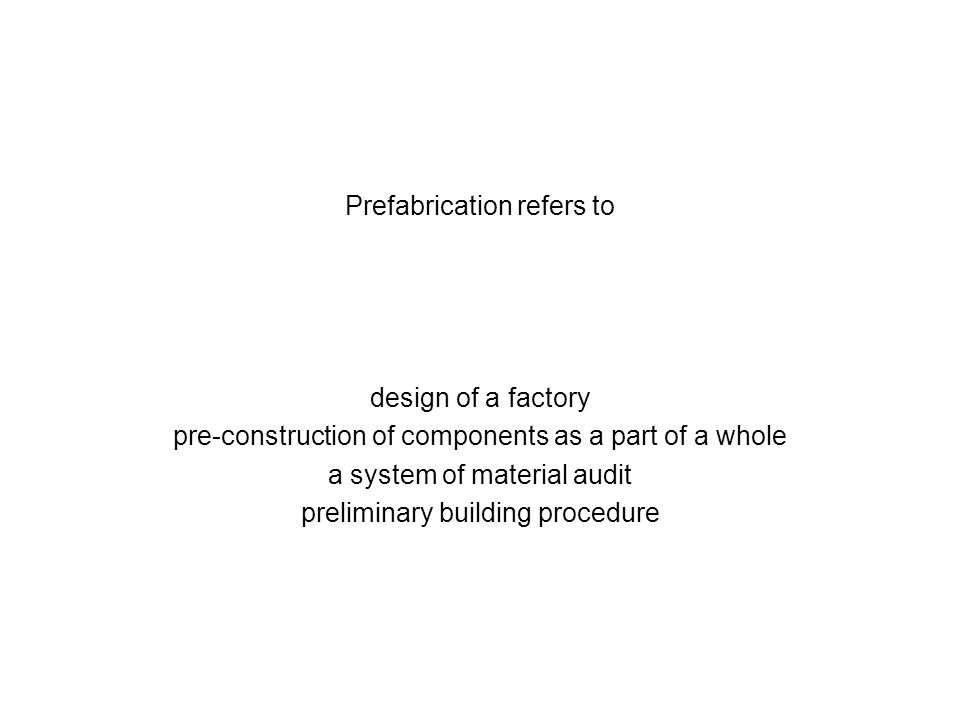 Prefabrication refers to