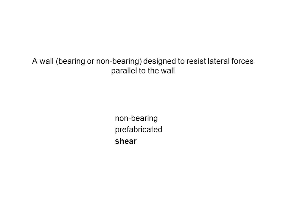 A wall (bearing or non-bearing) designed to resist lateral forces parallel to the wall