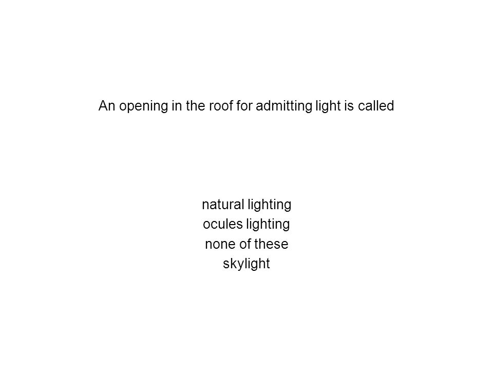 An opening in the roof for admitting light is called