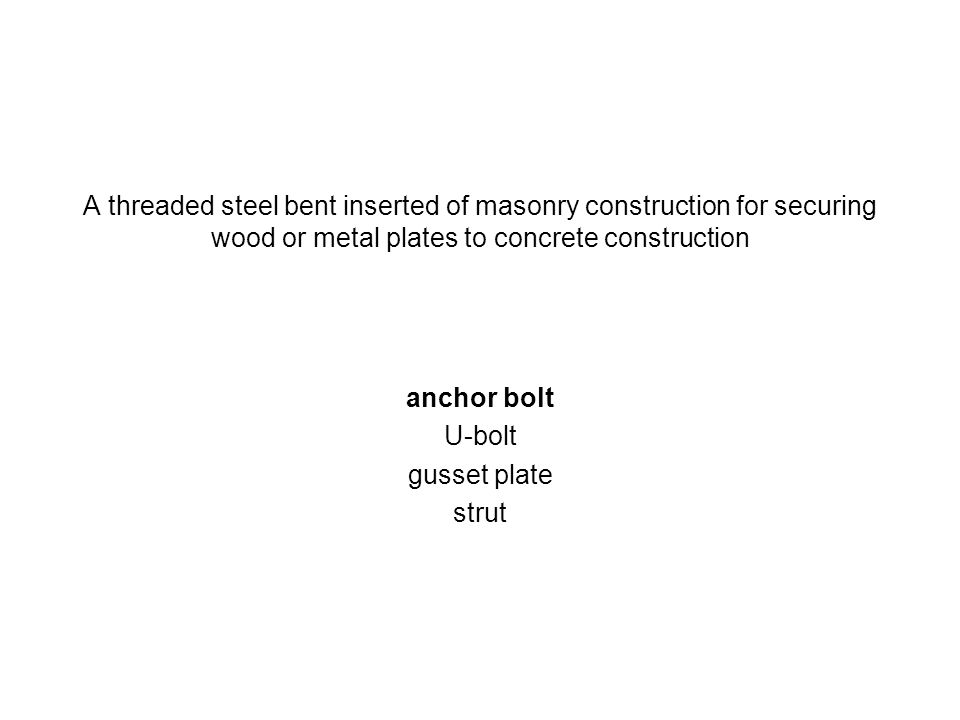 A threaded steel bent inserted of masonry construction for securing wood or metal plates to concrete construction