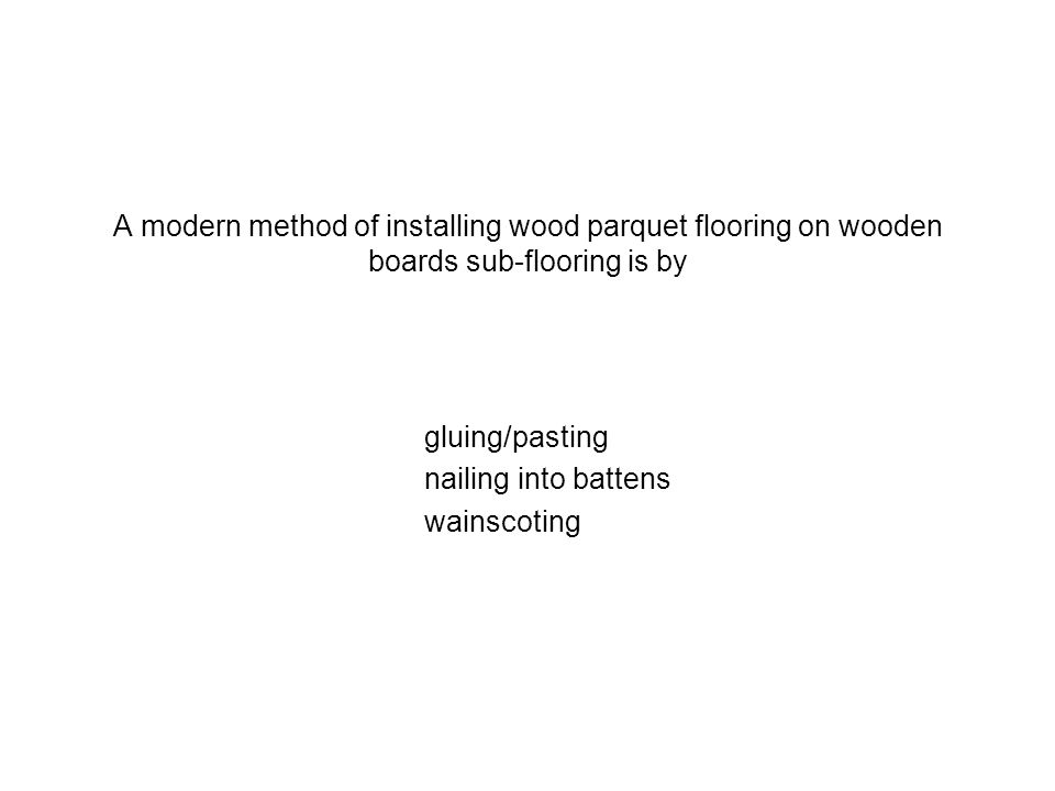 A modern method of installing wood parquet flooring on wooden boards sub-flooring is by