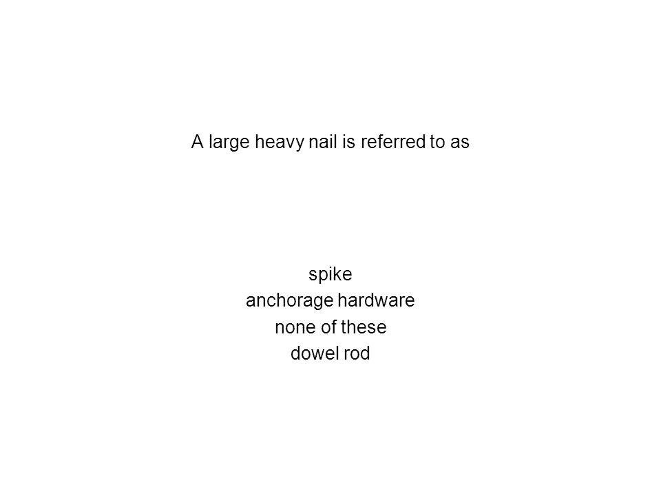 A large heavy nail is referred to as