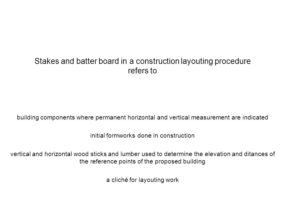 Stakes and batter board in a construction layouting procedure refers to