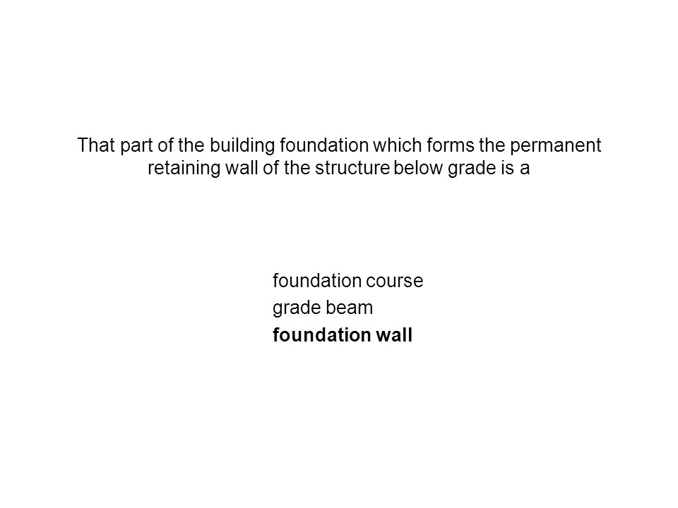 That part of the building foundation which forms the permanent retaining wall of the structure below grade is a