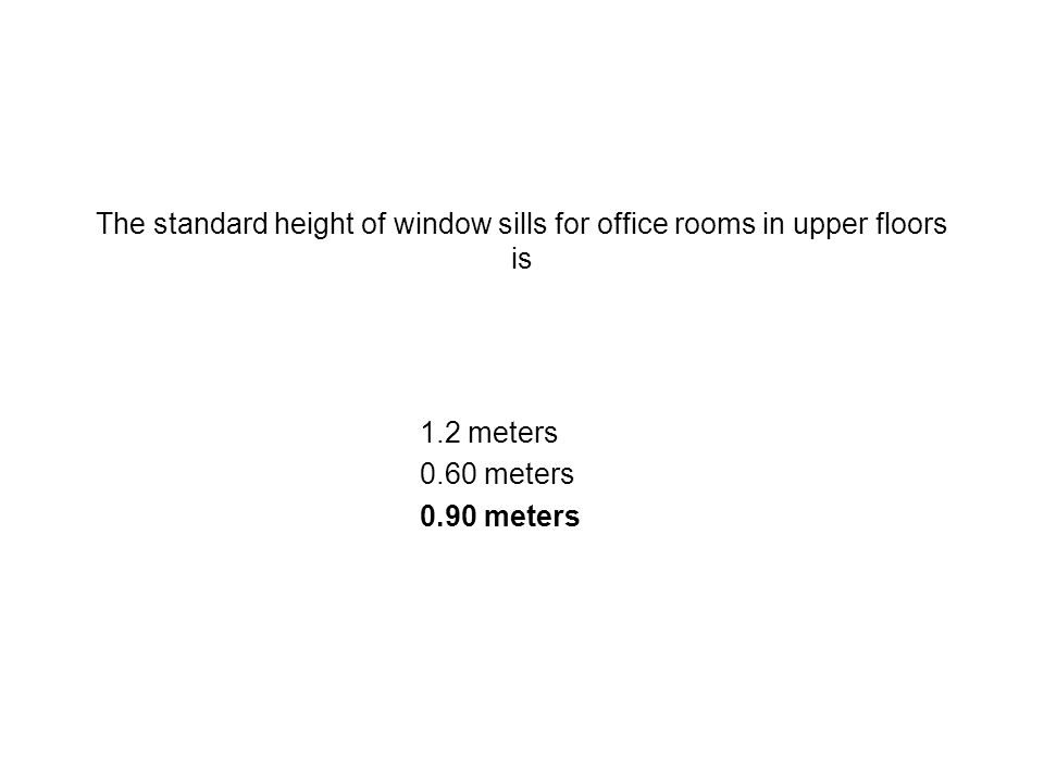 The standard height of window sills for office rooms in upper floors is