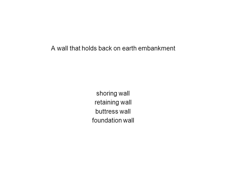 A wall that holds back on earth embankment