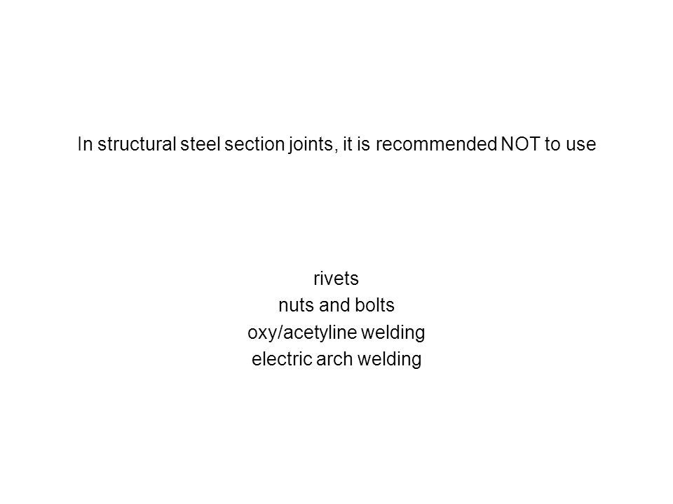 In structural steel section joints, it is recommended NOT to use