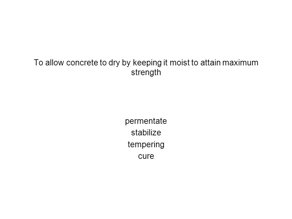 To allow concrete to dry by keeping it moist to attain maximum strength