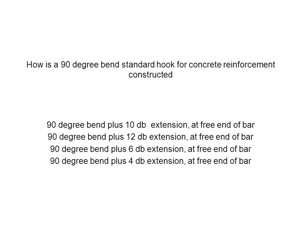 90 degree bend plus 10 db extension, at free end of bar