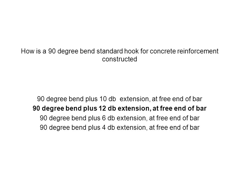 90 degree bend plus 12 db extension, at free end of bar