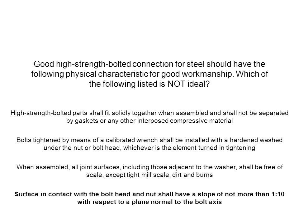 Good high-strength-bolted connection for steel should have the following physical characteristic for good workmanship. Which of the following listed is NOT ideal