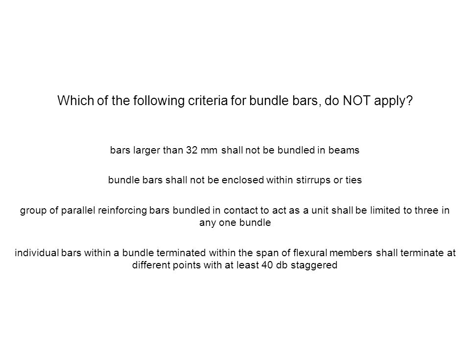 Which of the following criteria for bundle bars, do NOT apply