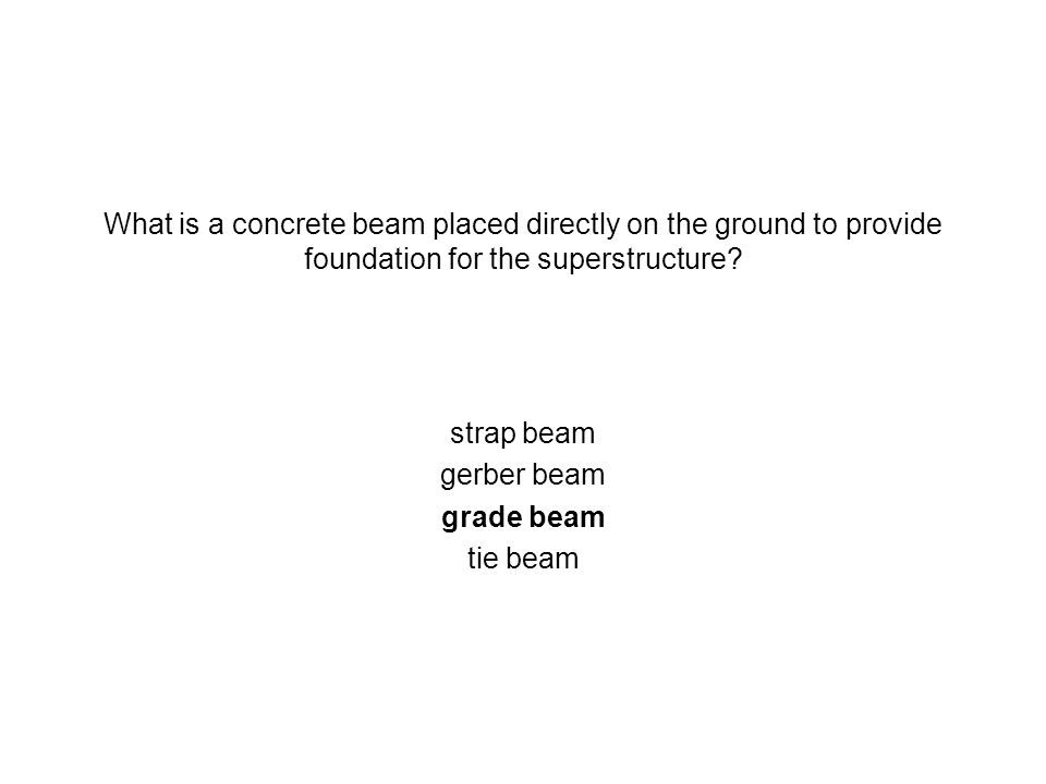 What is a concrete beam placed directly on the ground to provide foundation for the superstructure