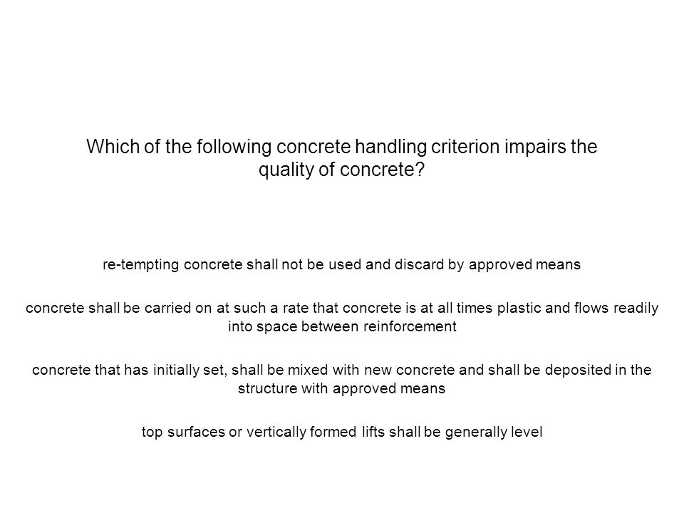 Which of the following concrete handling criterion impairs the quality of concrete